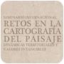 Seminario Internacional Retos en la Cartografía del Paisaje